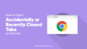 Open Accidentally or Recently Closed Tabs on Chrome