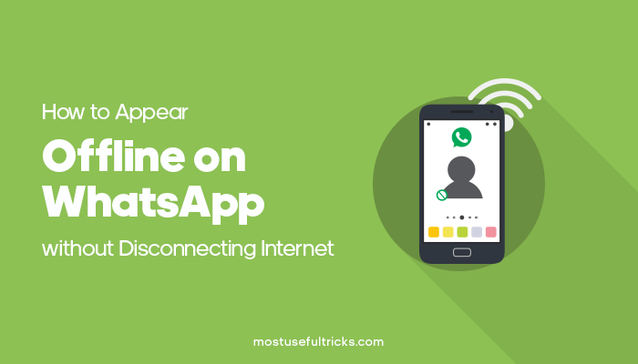 Appear Offline on WhatsApp without Disconnecting Internet