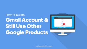 Delete Gmail Account And Still Use Other Google Products