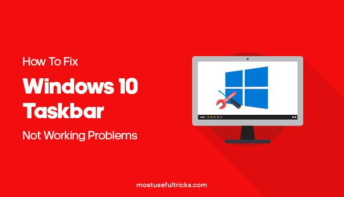 Fix Windows 10 Taskbar Not Working Problems