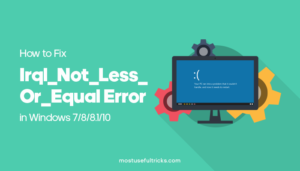 Fix Irql_Not_Less_Or_Equal Error in Windows