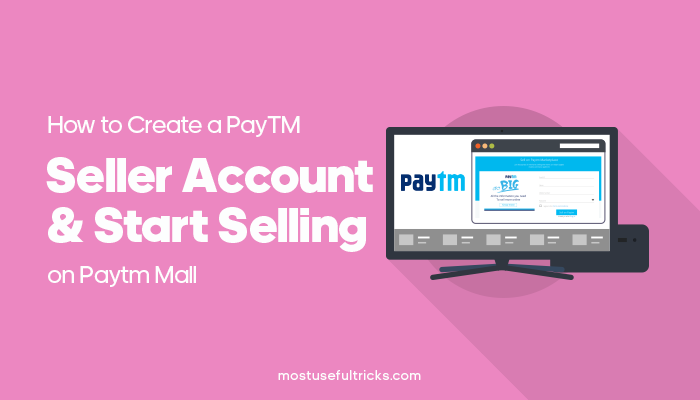 Paytm Seller Account and Start Selling on Paytm Mall