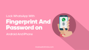 Lock WhatsApp With Fingerprint And Password On Android And iPhone